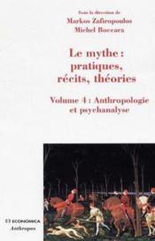 Le mythe : pratiques, récits, théories t.4 : anthropologie et psychanalyse - Couverture - Format classique