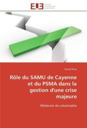 Role Du Samu De Cayenne Et Du Psma Dans La Gestion D'Une Crise Majeure - Couverture - Format classique