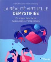 La réalité virtuelle démystifiée ; principe, interfaces, applications, perspectives - Couverture - Format classique