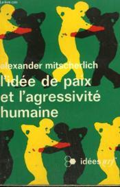 L'Idee De Paix Et L'Agressivite Humaine. Quatre Essais. Collection : Idees N° 212 - Couverture - Format classique