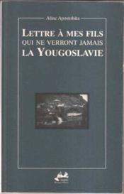 Lettre A Mes Fils Qui Ne Verront Jamais La Yougoslavie - Couverture - Format classique