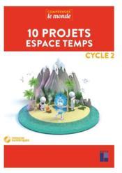 COMPRENDRE LE MONDE ; 10 projets espace temps ; cycle 2 (édition 2019) - Couverture - Format classique