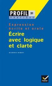 Écrire avec logique et clarté ; expression écrite et orale - Couverture - Format classique