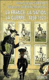 La france, la nation, la guerre : 1850-1920 - Couverture - Format classique