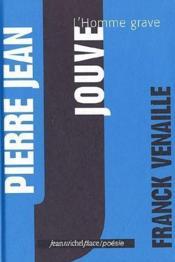 Pierre-Jean Jouve, l'homme grave - Couverture - Format classique
