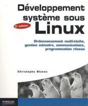 Développement système sous Linux ; ordonnancement multi-tâche, gestion mémoire, communications, programmation réseau (3e édition) - Couverture - Format classique