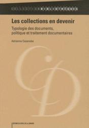 Les collections en devenir ; typologie des documents, politique et traitement documentaires - Couverture - Format classique