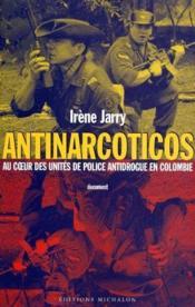 Antinarcoticos ; au coeur des unités de police antidrogue en Colombie - Couverture - Format classique