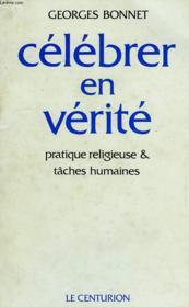 Celebrer En Verite, Pratique Religieuse Et Taches Humaines - Couverture - Format classique