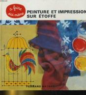 Peinture Et Impression Sur Etoffe. Un Manuel Tres Simple Agremente De Nombreux Exemples - Couverture - Format classique