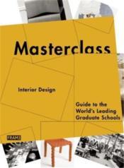 Masterclass interior design - guide to the world s leading graduate schools - Couverture - Format classique