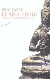 Le seul désir ; dans la nudité des tantra - Intérieur - Format classique
