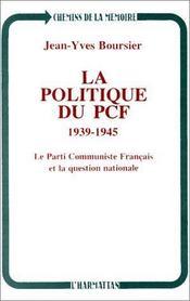 La politique du PCF, 1939-1945 ; le parti communiste français et la question nationale - Intérieur - Format classique