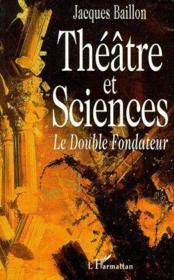 Théâtre et sciences ; le double fondateur - Couverture - Format classique