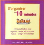S'organiser en 10 minutes ; 400 trucs pour organiser chaque pièce de votre maison malgré votre famille - Couverture - Format classique