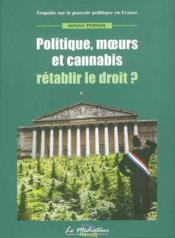 Politique, Moeurs Et Cannabis : Retablir Le Droit ? - Couverture - Format classique