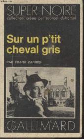 Collection Super Noire N° 134. Sur Un Ptit Cheval Gris. - Couverture - Format classique