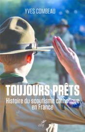 Toujours prêts ; histoire du scoutisme catholique en France - Couverture - Format classique