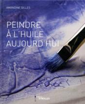 Peindre à l'huile aujourd'hui - Couverture - Format classique