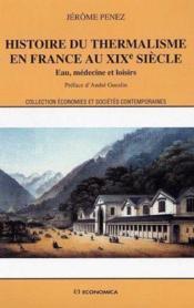 Histoire Du Thermalisme En France Au Xix Siecle - Couverture - Format classique