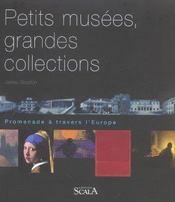 Petits musées, grandes collections ; promenade à travers l'Europe - Intérieur - Format classique