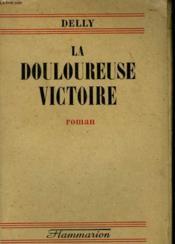 La Douloureuse Victoire. - Couverture - Format classique