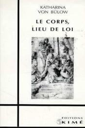 Le Corps, Lieu De Loi - Couverture - Format classique