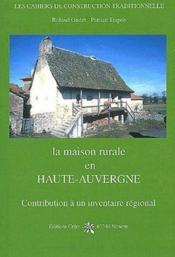 La maison rurale en Haute-Auvergne ; contribution à un inventaire régional - Couverture - Format classique