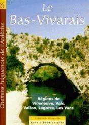 Chemins huguenots de l'Ardèche t.6 ; Bas-Vivarais ; régions de Ville neuve, Vals, Vallon, Lagorce, Les Vans - Couverture - Format classique