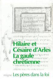 La gaule chretienne : vie de saint hilaire d'arles et de saint cesaire - Couverture - Format classique