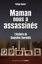 Maman nous a assassinés ; l'histoire de Geneviève lhermitte - Couverture - Format classique