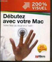 Débutez avec votre mac ; votre Mac au doigt et à l'oeil ! - Couverture - Format classique