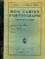 Mon Cahier D'Orthographe - Cours Moyen Et Superieur - Couverture - Format classique