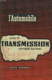 L'Automobile, Tome Iii. Transmission, Equipement Electrique. - Couverture - Format classique