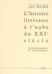 L'histoire litteraire a l'aube du xxie siecle : controverses et consensus - actes du colloque de str - Intérieur - Format classique