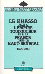 Le Khasso face à l'empire toucouleur et à la France dans le haut-Sénégal ; 1854-1890 - Couverture - Format classique