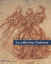 La collection Oulmont ; le goût de la grâce et du joli ; dessins, peintures et pastels du XVIIIe siècle - Couverture - Format classique