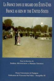 France Dans Le Regard Des Etats-Unis/France As Seen By The United-States. Co-Edition Avec Montpellie - Couverture - Format classique