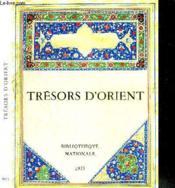 Trésors d'Orient. exposition, Paris, 14 juin-fin octobre 1973, Bibliothèque nationale - Couverture - Format classique