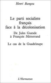 Parti socialiste francais face à la décolonisation ; de Jules Guesde à François Mitterrand ; le cas de la Guadeloupe - Couverture - Format classique