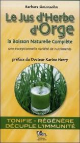 Le jus d'herbe d'orge ; la boisson naturelle complète - Couverture - Format classique