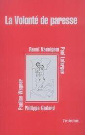 La Volonte De Paresse Par : P. Godard, P. Lafargue, R. Vaneigem, P. Wagner - Intérieur - Format classique