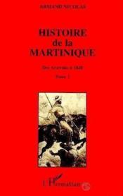 Histoire De La Martinique T.1 ; Des Arawaks A 1848 - Couverture - Format classique