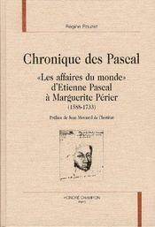 Chroniques Des Pascal ; L'Affaires Du Monde D'Etienne Pascal A Marguerite Perier 1588-1733 - Intérieur - Format classique