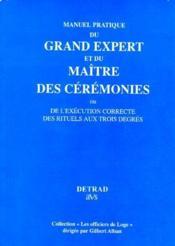 Manuel pratique du grand expert et du maître des cérémonies ou l'exécution correcte des rituels aux trois degrés - Couverture - Format classique