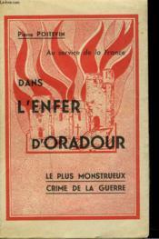 Dans L'Enfer D'Oradour. Le Plus Monstrueux Crime De La Guerre. - Couverture - Format classique