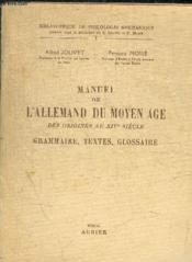 MANUEL DE L ALLEMAND DU MOYEN AGE DES ORIGINES AU XIV° SIECLE. Grammaire, textes, glossaire - Couverture - Format classique