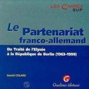 Le partenariat franco-allemand. du traite de l'elysee a la republique de berlin - Couverture - Format classique