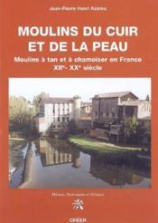 Moulins Du Cuir Et De La Peau Xii-Xx Siecle - Couverture - Format classique