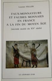 Faux-monnayeurs et fausses monnaies en france a la fin du moyen-age (seconde moitie du xve siecle) - Couverture - Format classique
